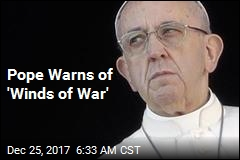 Pope Warns of 'Winds of War'