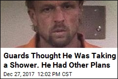 Guards Thought He Was Taking a Shower. He Had Other Plans