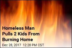 Homeless Man Pulls 2 Kids From Burning Home