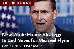 New White House Strategy Is Bad News for Michael Flynn