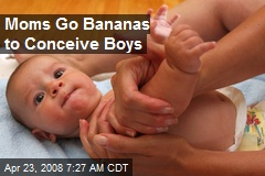 Moms Go Bananas to Conceive Boys