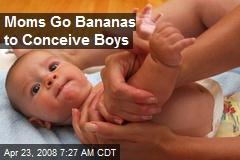 Moms Go Bananas to Conceive Boys
