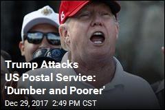 Trump Attacks US Postal Service: 'Dumber and Poorer'