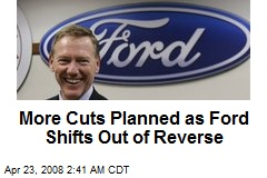 More Cuts Planned as Ford Shifts Out of Reverse