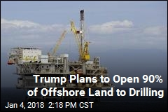 Trump Plans to Open 90% of Offshore Land to Drilling