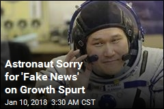 Astronaut Sorry for 'Fake News' on Growth Spurt