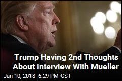 Trump Having 2nd Thoughts About Interview With Mueller