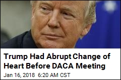 Trump Had Abrupt Change of Heart Before DACA Meeting