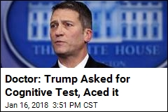 Doctor: Trump Asked for Cognitive Test, Aced it