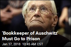 'Bookkeeper of Auschwitz' Must Go to Prison