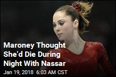 Maroney Thought She Was Going to Die During Night With Nassar