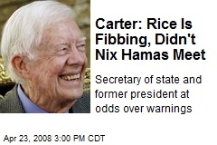 Carter: Rice Is Fibbing, Didn't Nix Hamas Meet