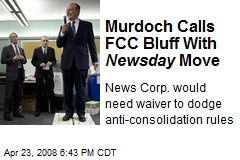 Murdoch Calls FCC Bluff With Newsday Move