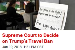 Supreme Court to Decide on Trump's Travel Ban