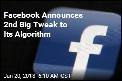 Facebook Announces 2nd Big Tweak to Its Algorithm