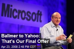 Ballmer to Yahoo: That's Our Final Offer