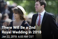 There Will Be a 2nd Royal Wedding in 2018