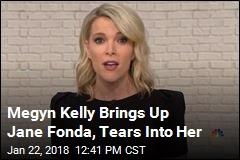 Megyn Kelly Brings Up Jane Fonda, Tears Into Her