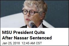MSU Presidents Quits After Nassar Sentenced