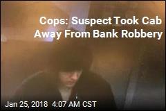 Cops: Suspect Took Cab to Rob Bank