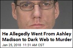 He Allegedly Went From Ashley Madison to Dark Web to Murder