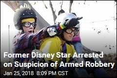 Former Disney Star Arrested on Suspicion of Armed Robbery