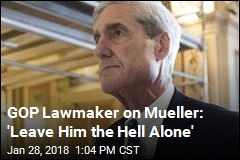 GOP Lawmaker on Mueller: 'Leave Him the Hell Alone'