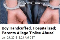 Boy Handcuffed, Hospitalized; Parents Allege 'Police Abuse'