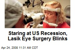 Staring at US Recession, Lasik Eye Surgery Blinks