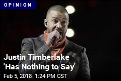 Justin Timberlake 'Has Nothing to Say'