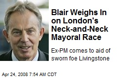Blair Weighs In on London's Neck-and-Neck Mayoral Race