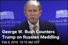 George W. Bush Counters Trump on Russian Meddling