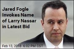 Jared Fogle Invokes Name of Larry Nassar in Latest Bid