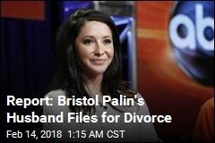 Report: Bristol Palin's Husband Files for Divorce