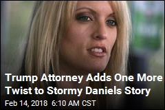 Trump Attorney Adds One More Twist to Stormy Daniels Story