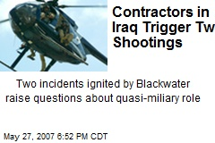 Contractors in Iraq Trigger Two Shootings