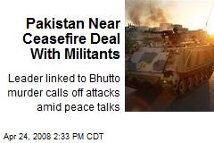 Pakistan Near Ceasefire Deal With Militants