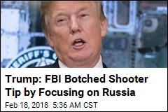 Trump: FBI Botched Shooter Tip by Focusing on Russia