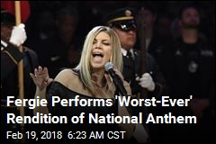 Fergie Performs 'Worst-Ever' Rendition of National Anthem