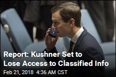 Report: Kushner Set to Lose Access to Classified Info