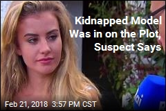 Kidnapped Model Was in on the Plot, Suspect Says