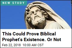 This Could Prove Biblical Prophet's Existence. Or Not