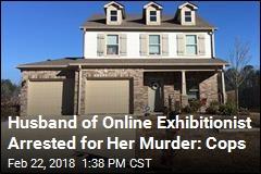 Husband of Online Exhibitionist Arrested for Her Murder: Cops