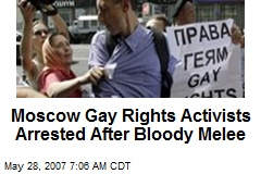 Moscow Gay Rights Activists Arrested After Bloody Melee