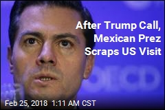 After Trump Call, Mexican Prez Scraps US Visit