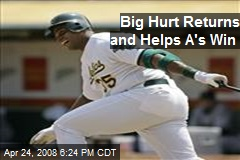 Big Hurt Returns and Helps A's Win