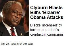 Clyburn Blasts Bill's 'Bizarre' Obama Attacks