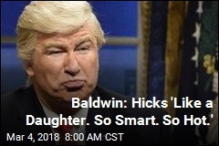 Baldwin: Hicks 'Like a Daughter. So Smart. So Hot.'