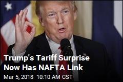 Trump's Tariff Surprise Now Has NAFTA Link