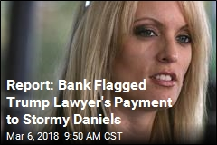 Report: Bank Flagged Trump Lawyer's Payment to Stormy Daniels